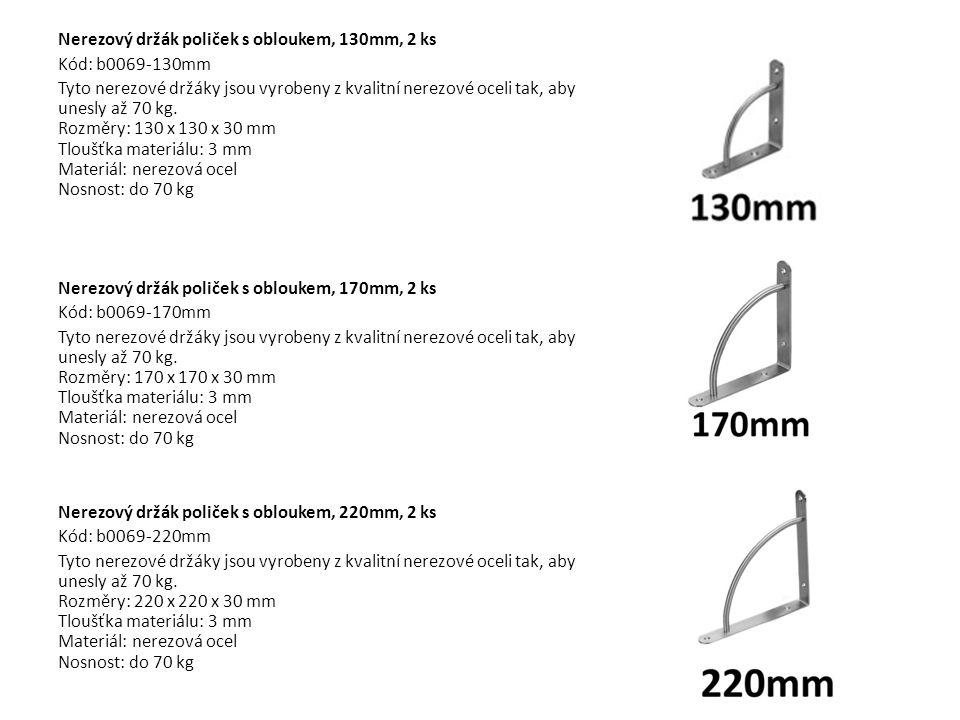 Nerezový držák poliček s obloukem, 130mm, 2 ks Kód: b0069-130mm Tyto nerezové držáky jsou vyrobeny z kvalitní nerezové oceli tak, aby unesly až 70 kg.