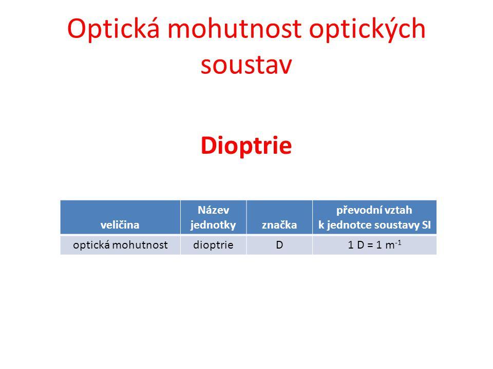 Optická mohutnost optických soustav Dioptrie veličina Název jednotkyznačka převodní vztah k jednotce soustavy SI optická mohutnostdioptrieD1 D = 1 m -1