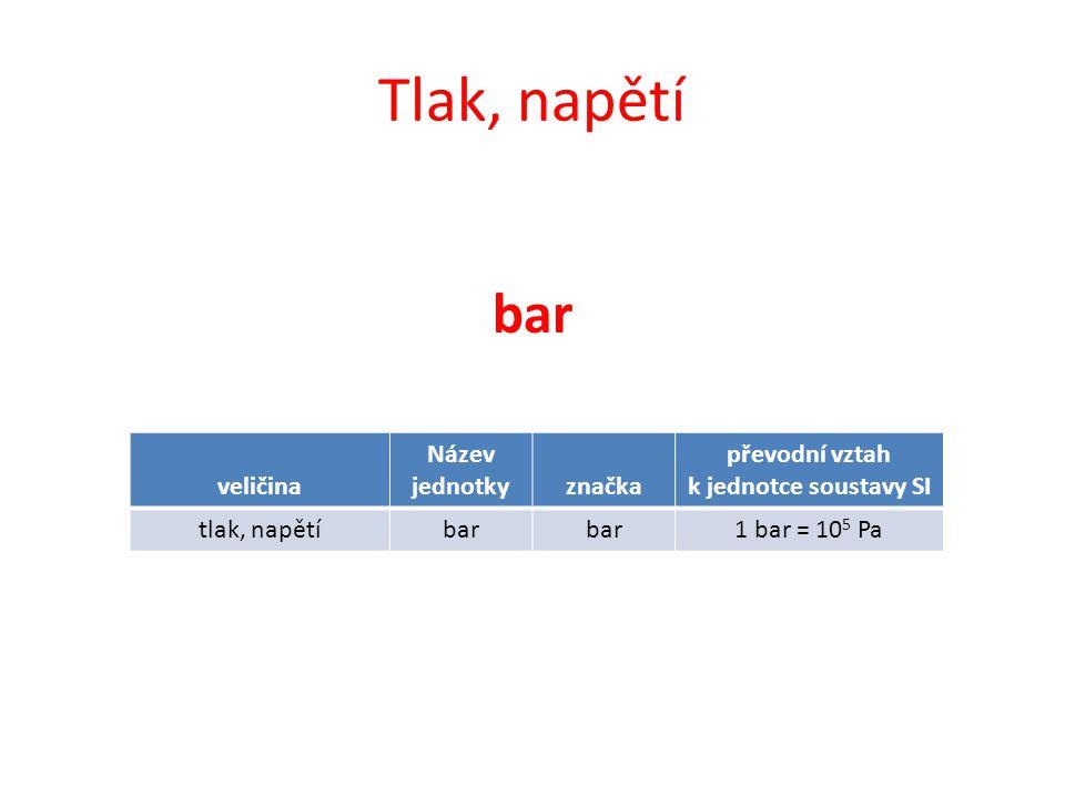 Tlak, napětí bar veličina Název jednotkyznačka převodní vztah k jednotce soustavy SI tlak, napětíbar 1 bar = 10 5 Pa
