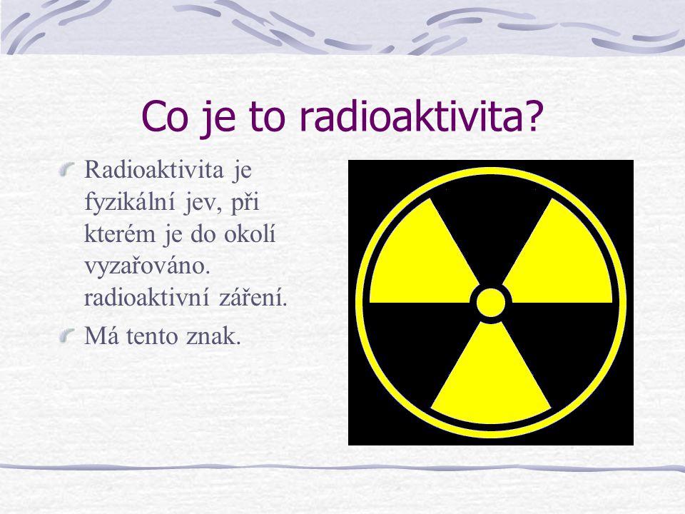 Co je to radioaktivita? Radioaktivita je fyzikální jev, při kterém je do okolí vyzařováno. radioaktivní záření. Má tento znak.