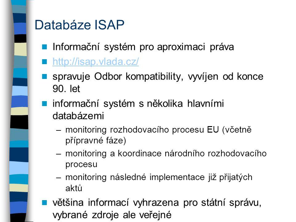 Databáze ISAP Informační systém pro aproximaci práva http://isap.vlada.cz/ spravuje Odbor kompatibility, vyvíjen od konce 90. let informační systém s