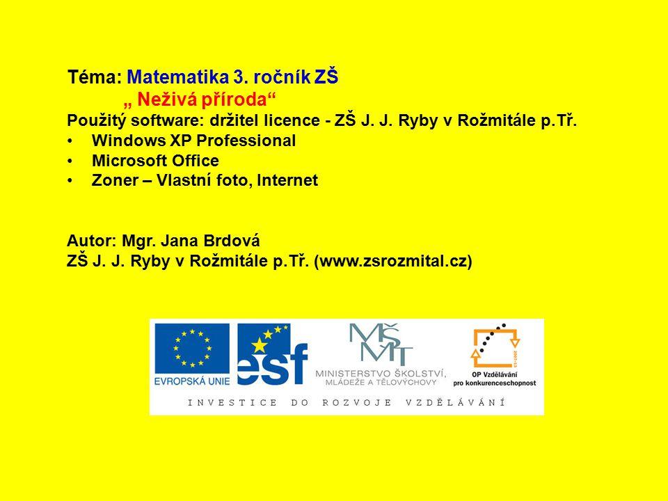 """Téma: Matematika 3.ročník ZŠ """" Neživá příroda Použitý software: držitel licence - ZŠ J."""