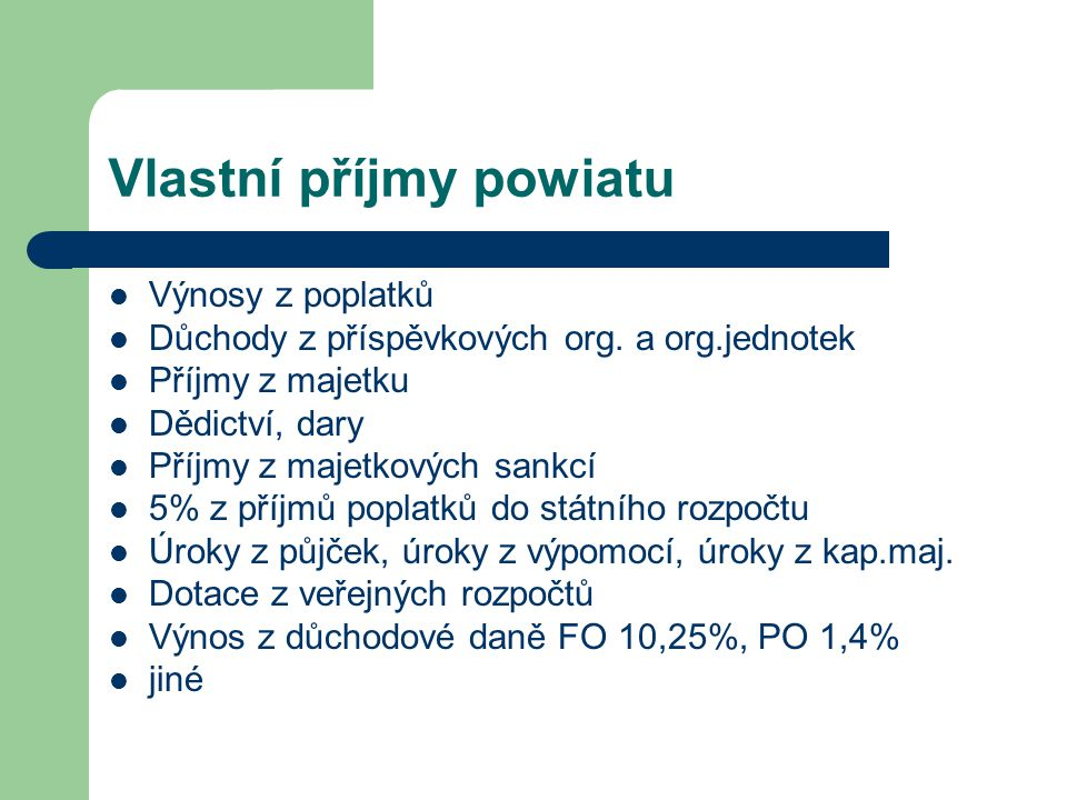 Vlastní příjmy powiatu Výnosy z poplatků Důchody z příspěvkových org. a org.jednotek Příjmy z majetku Dědictví, dary Příjmy z majetkových sankcí 5% z