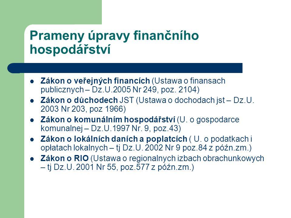 Prameny úpravy finančního hospodářství Zákon o veřejných financích (Ustawa o finansach publicznych – Dz.U.2005 Nr 249, poz. 2104) Zákon o důchodech JS