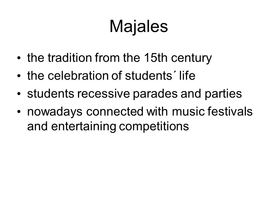 Majales the tradition from the 15th century the celebration of students´ life students recessive parades and parties nowadays connected with music fes