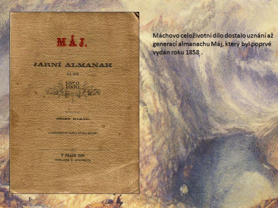 Máchovo celoživotní dílo dostalo uznání až generací almanachu Máj, který byl poprvé vydán roku 1858.