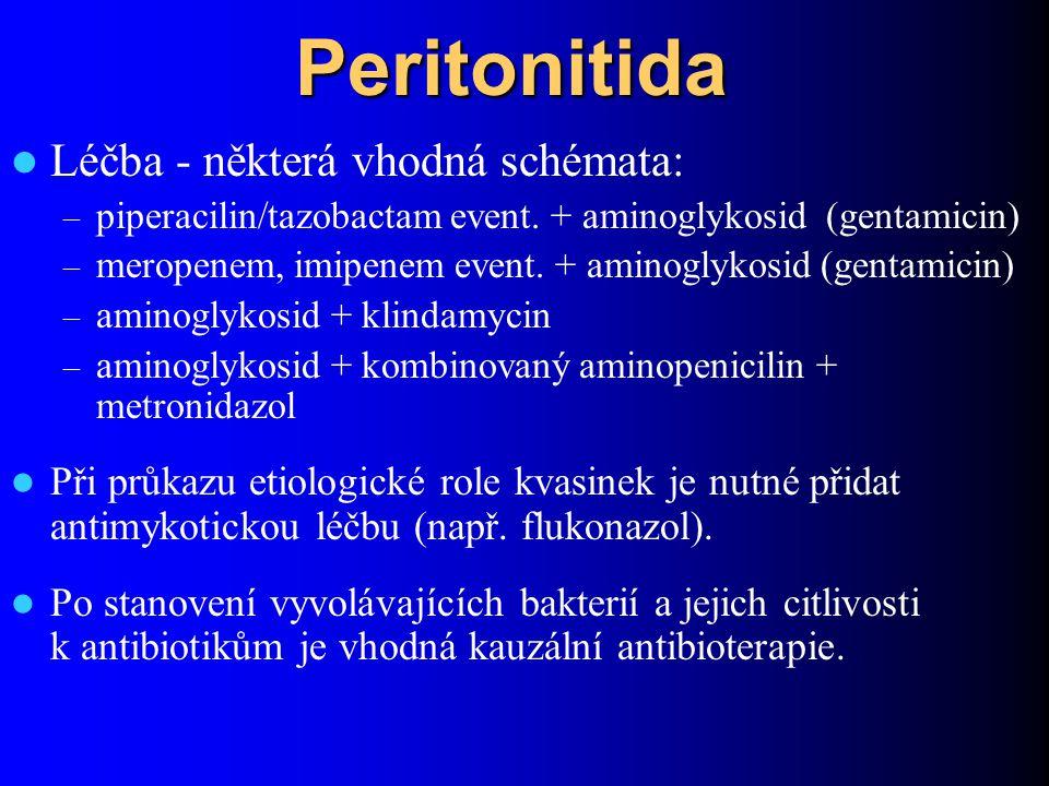 Peritonitida Léčba - některá vhodná schémata: – piperacilin/tazobactam event. + aminoglykosid (gentamicin) – meropenem, imipenem event. + aminoglykosi