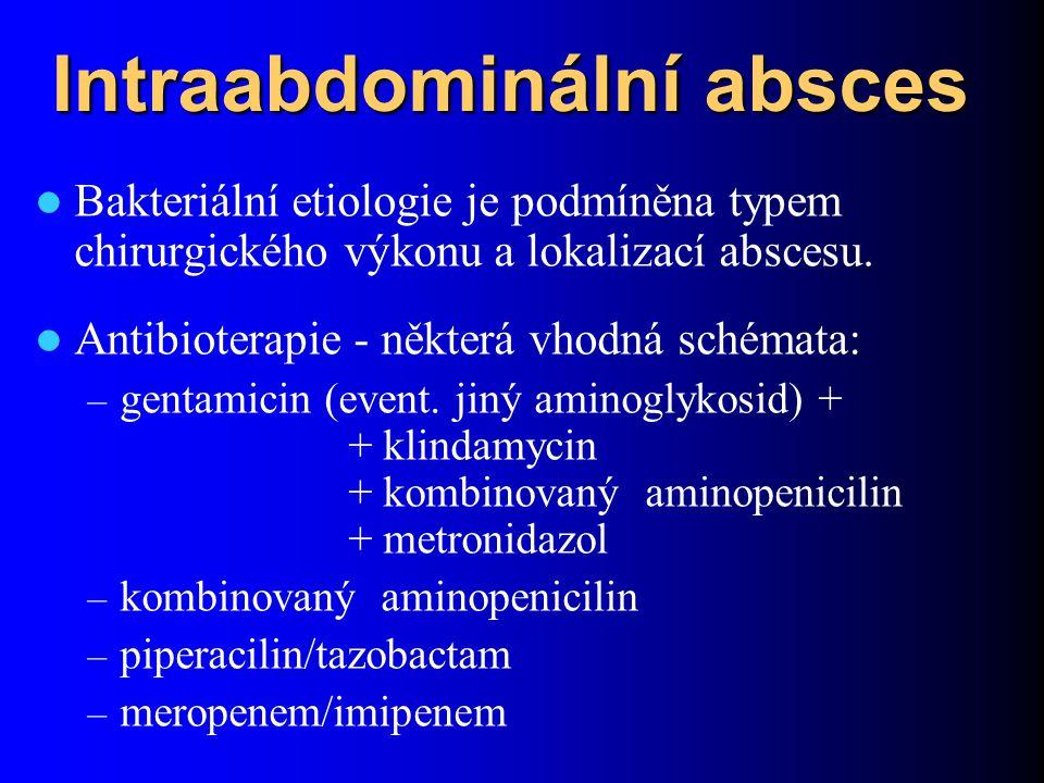 Intraabdominální absces Bakteriální etiologie je podmíněna typem chirurgického výkonu a lokalizací abscesu. Antibioterapie - některá vhodná schémata: