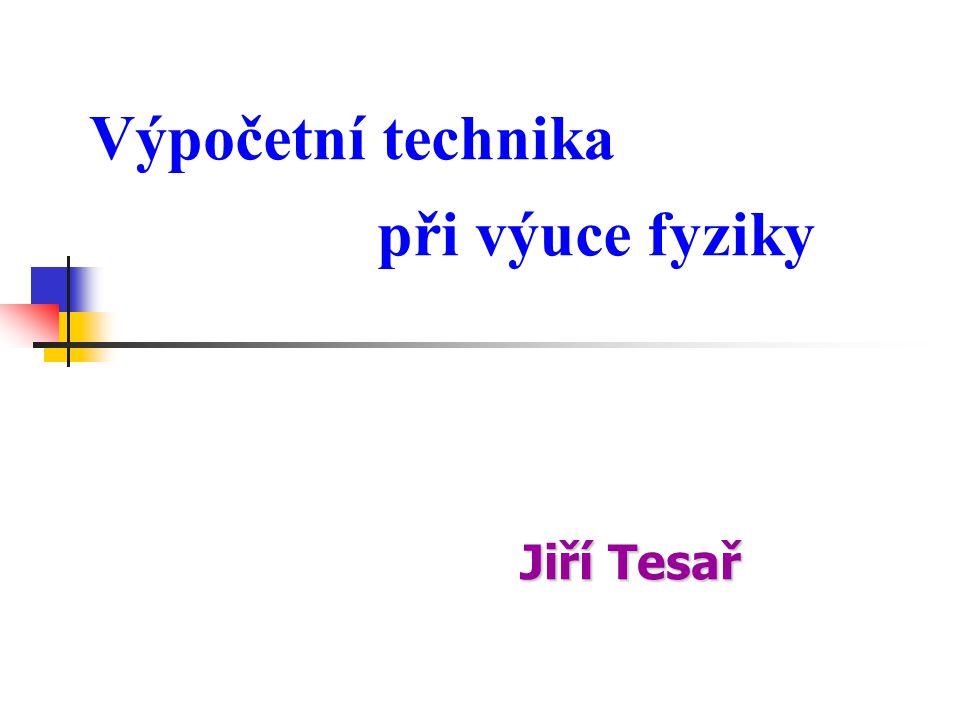 Výpočetní technika při výuce fyziky Jiří Tesař