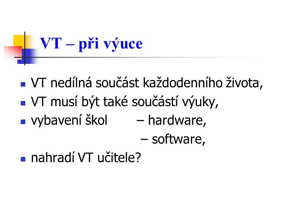 VT – při výuce VT nedílná součást každodenního života, VT musí být také součástí výuky, vybavení škol – hardware, – software, nahradí VT učitele