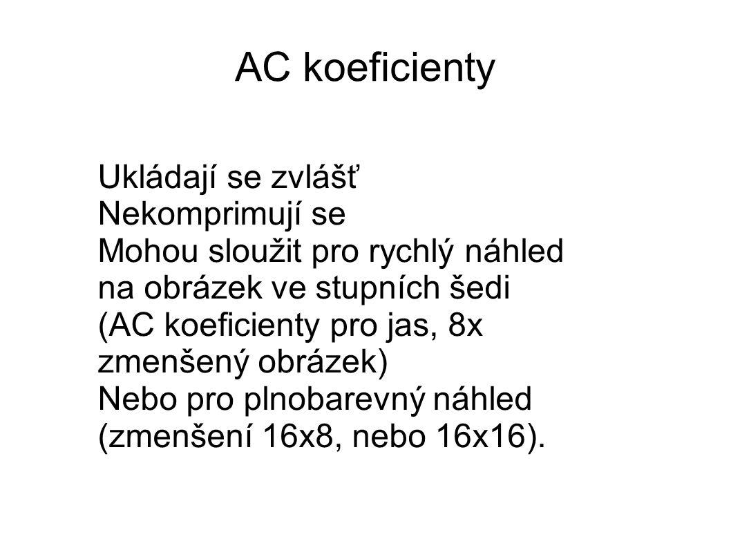 AC koeficienty Ukládají se zvlášť Nekomprimují se Mohou sloužit pro rychlý náhled na obrázek ve stupních šedi (AC koeficienty pro jas, 8x zmenšený obrázek) Nebo pro plnobarevný náhled (zmenšení 16x8, nebo 16x16).