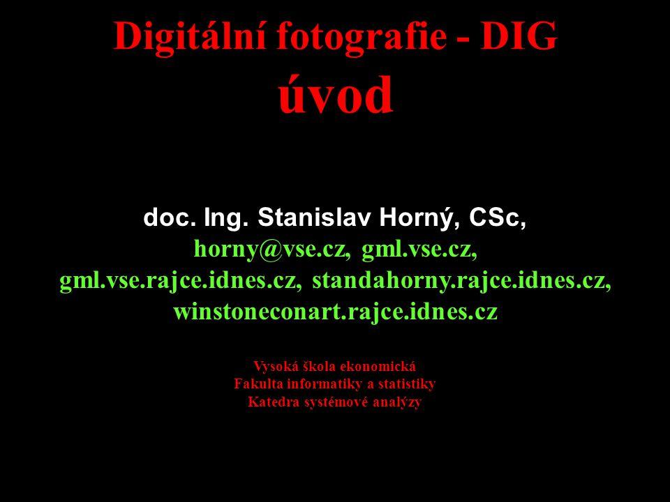 Digitální fotografie - DIG úvod doc. Ing. Stanislav Horný, CSc, horny@vse.cz, gml.vse.cz, gml.vse.rajce.idnes.cz, standahorny.rajce.idnes.cz, winstone
