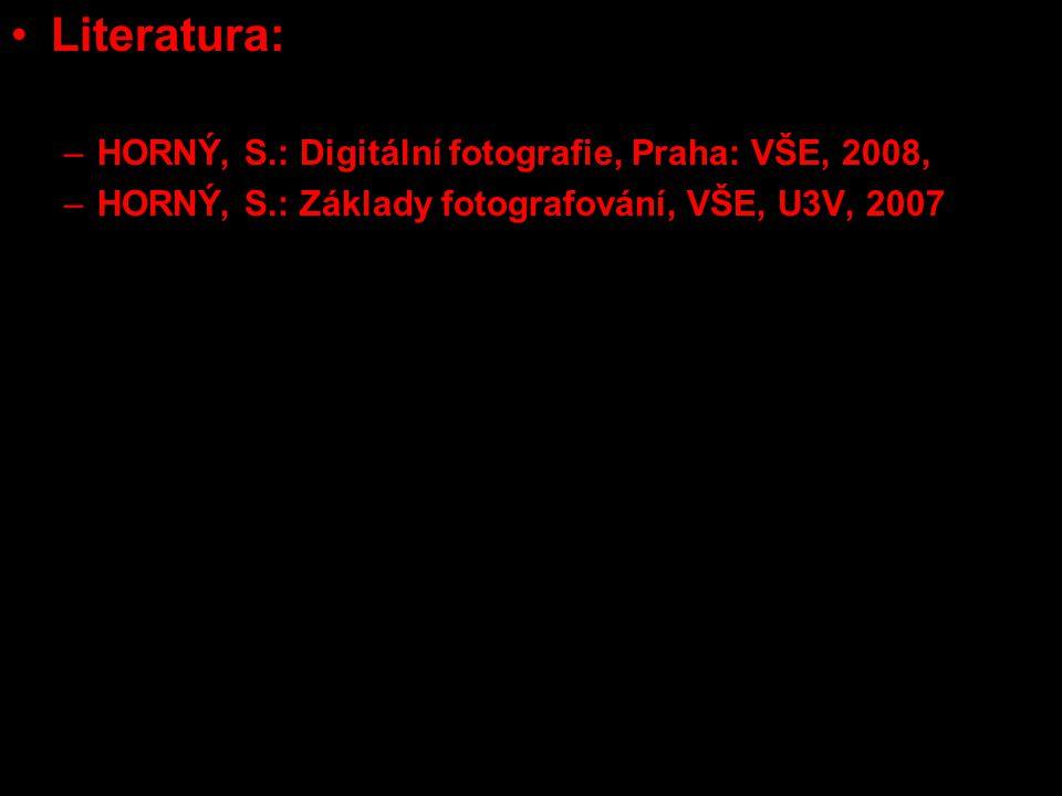 Literatura: –HORNÝ, S.: Digitální fotografie, Praha: VŠE, 2008, –HORNÝ, S.: Základy fotografování, VŠE, U3V, 2007