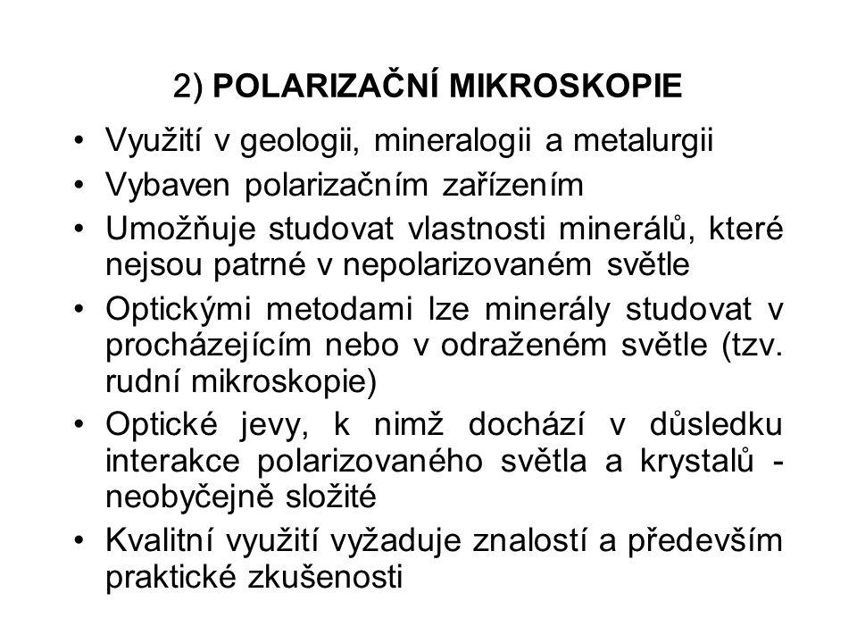 2) POLARIZAČNÍ MIKROSKOPIE Vyu ž ití v geologii, mineralogii a metalurgii Vybaven polariza č ním za ř ízením Umo ž ňuje studovat vlastnosti minerál ů, které nejsou patrné v nepolarizovaném sv ě tle Optickými metodami lze minerály studovat v procházejícím nebo v odra ž eném sv ě tle (tzv.