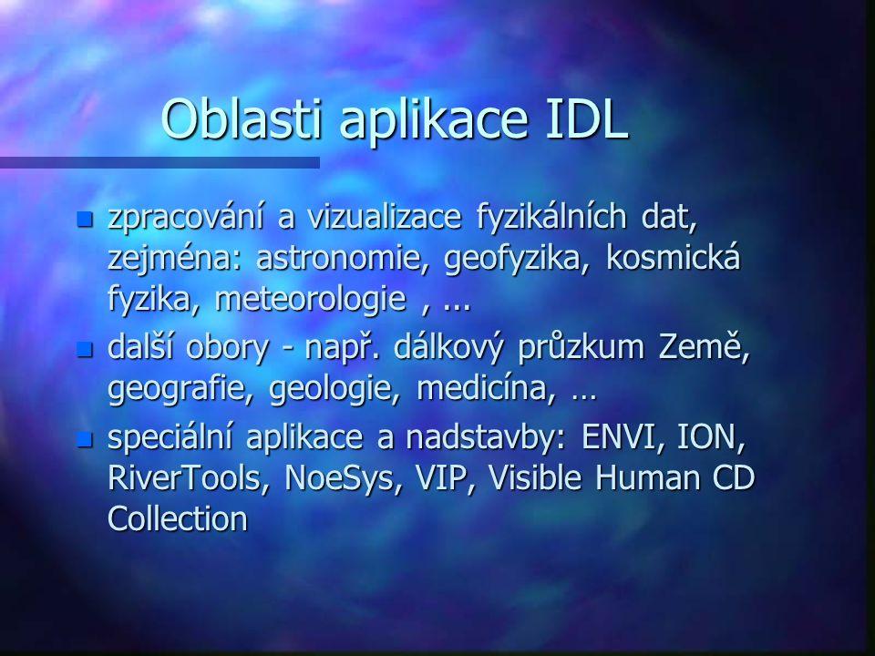 Oblasti aplikace IDL n zpracování a vizualizace fyzikálních dat, zejména: astronomie, geofyzika, kosmická fyzika, meteorologie,...