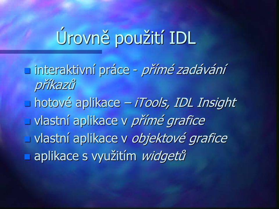 Úrovně použití IDL n interaktivní práce - přímé zadávání příkazů n hotové aplikace – iTools, IDL Insight n vlastní aplikace v přímé grafice n vlastní aplikace v objektové grafice n aplikace s využitím widgetů