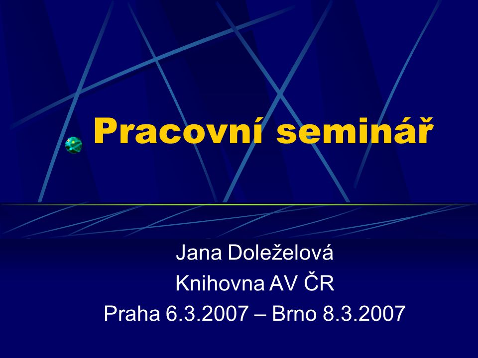 Pracovní seminář Jana Doleželová Knihovna AV ČR Praha 6.3.2007 – Brno 8.3.2007