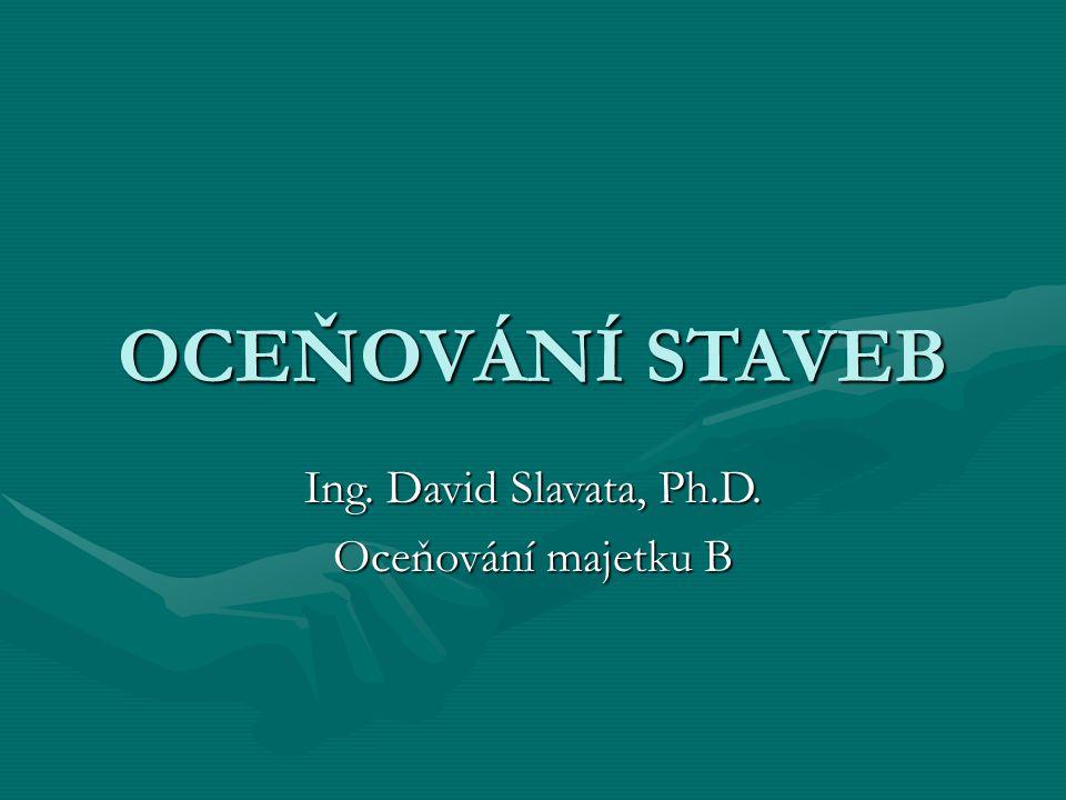 OCEŇOVÁNÍ STAVEB Ing. David Slavata, Ph.D. Oceňování majetku B