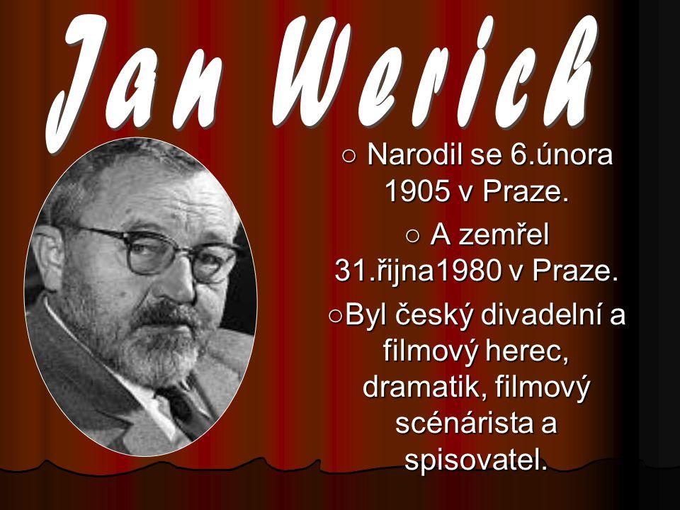 ○ Narodil se 6.února 1905 v Praze. ○ A zemřel 31.řijna1980 v Praze. ○Byl český divadelní a filmový herec, dramatik, filmový scénárista a spisovatel.