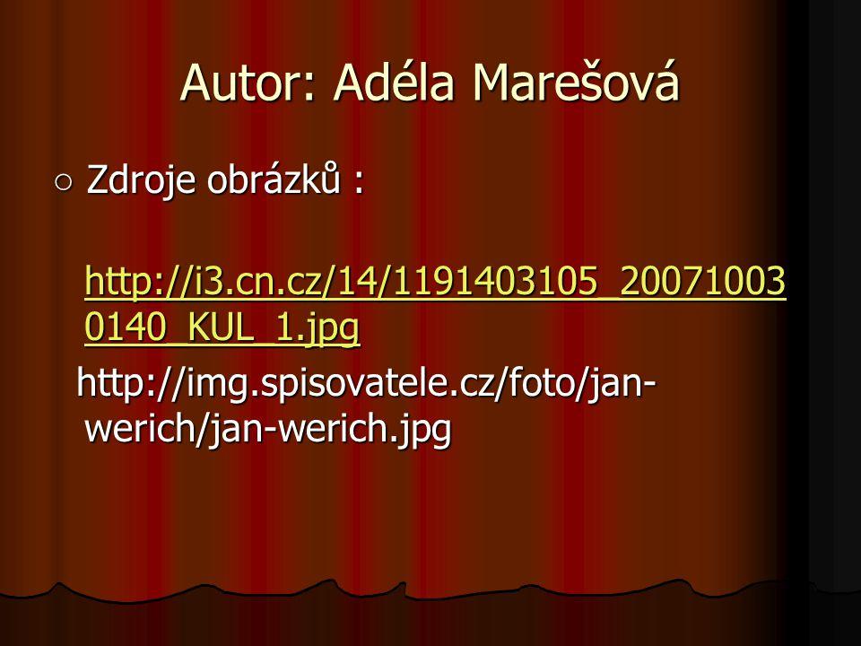 Autor: Adéla Marešová ○ Zdroje obrázků : http://i3.cn.cz/14/1191403105_20071003 0140_KUL_1.jpg http://i3.cn.cz/14/1191403105_20071003 0140_KUL_1.jpg http://i3.cn.cz/14/1191403105_20071003 0140_KUL_1.jpg http://i3.cn.cz/14/1191403105_20071003 0140_KUL_1.jpg http://img.spisovatele.cz/foto/jan- werich/jan-werich.jpg http://img.spisovatele.cz/foto/jan- werich/jan-werich.jpg