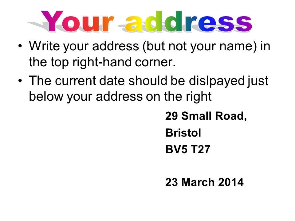 The address of a company you are writing to should be displayed on the left but below your address.