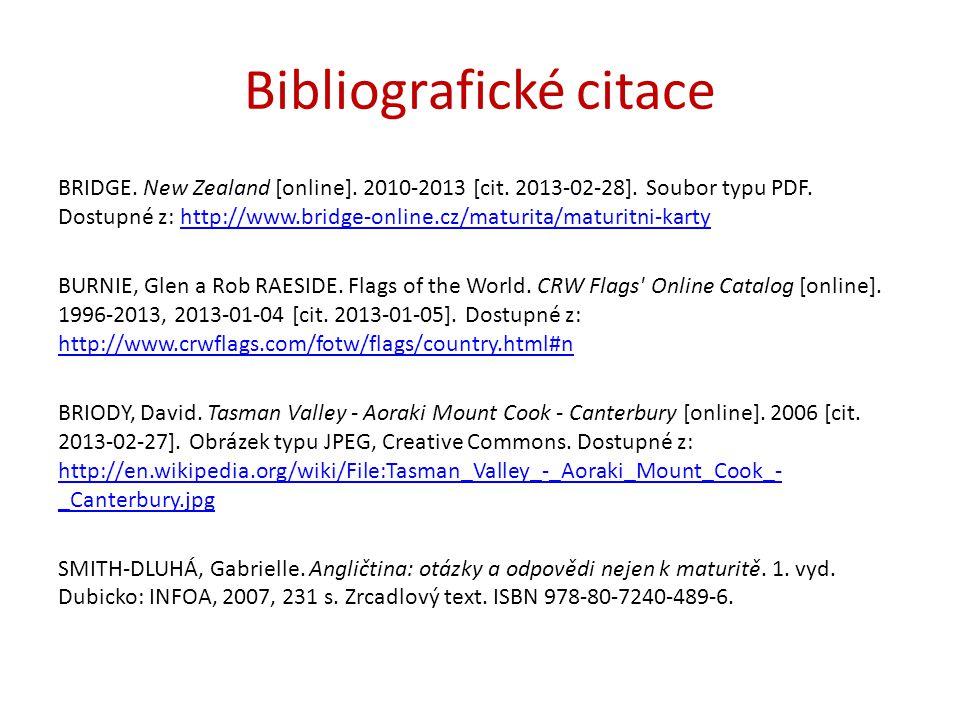 Bibliografické citace BRIDGE. New Zealand [online]. 2010-2013 [cit. 2013-02-28]. Soubor typu PDF. Dostupné z: http://www.bridge-online.cz/maturita/mat