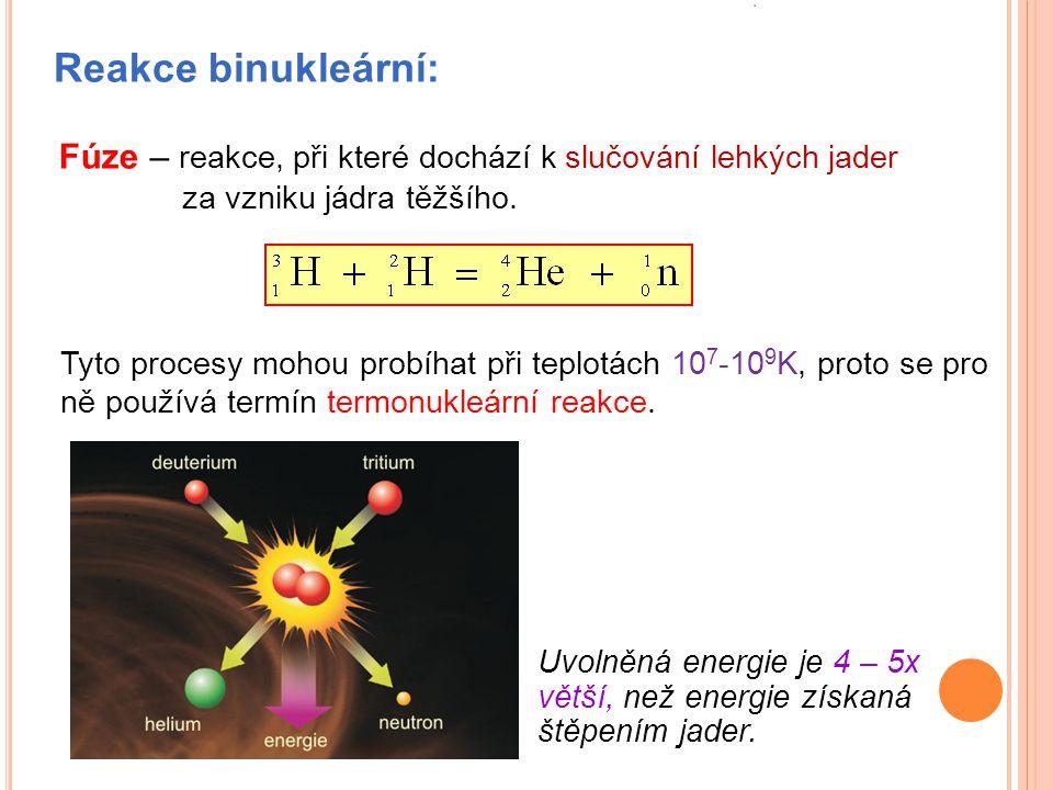 Fúze – reakce, při které dochází k slučování lehkých jader za vzniku jádra těžšího. Tyto procesy mohou probíhat při teplotách 10 7 -10 9 K, proto se p