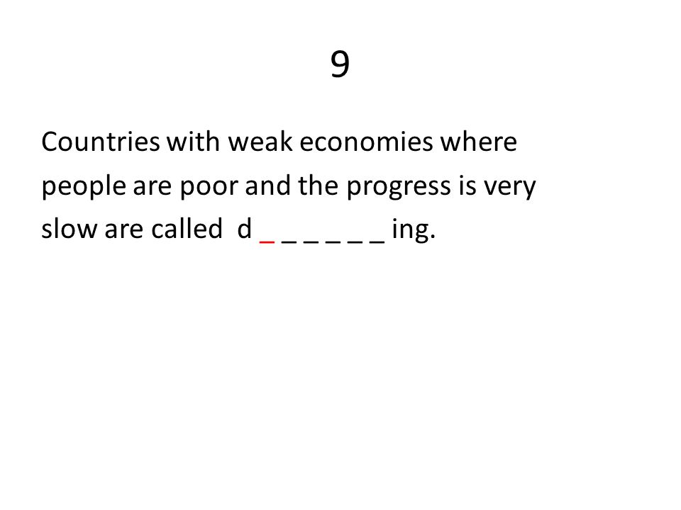 9 Countries with weak economies where people are poor and the progress is very slow are called d _ _ _ _ _ _ ing.