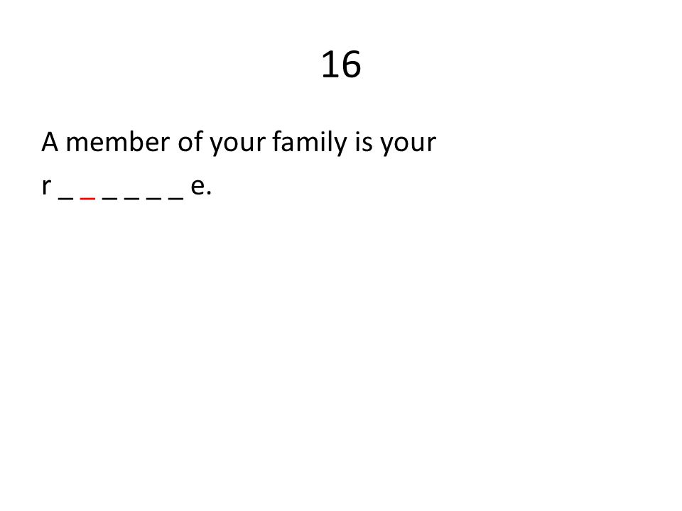 16 A member of your family is your r _ _ _ _ _ _ e.