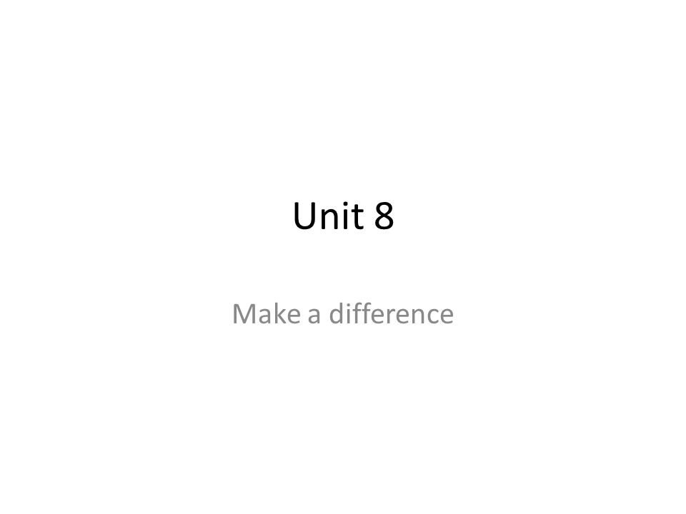 Unit 8 Make a difference