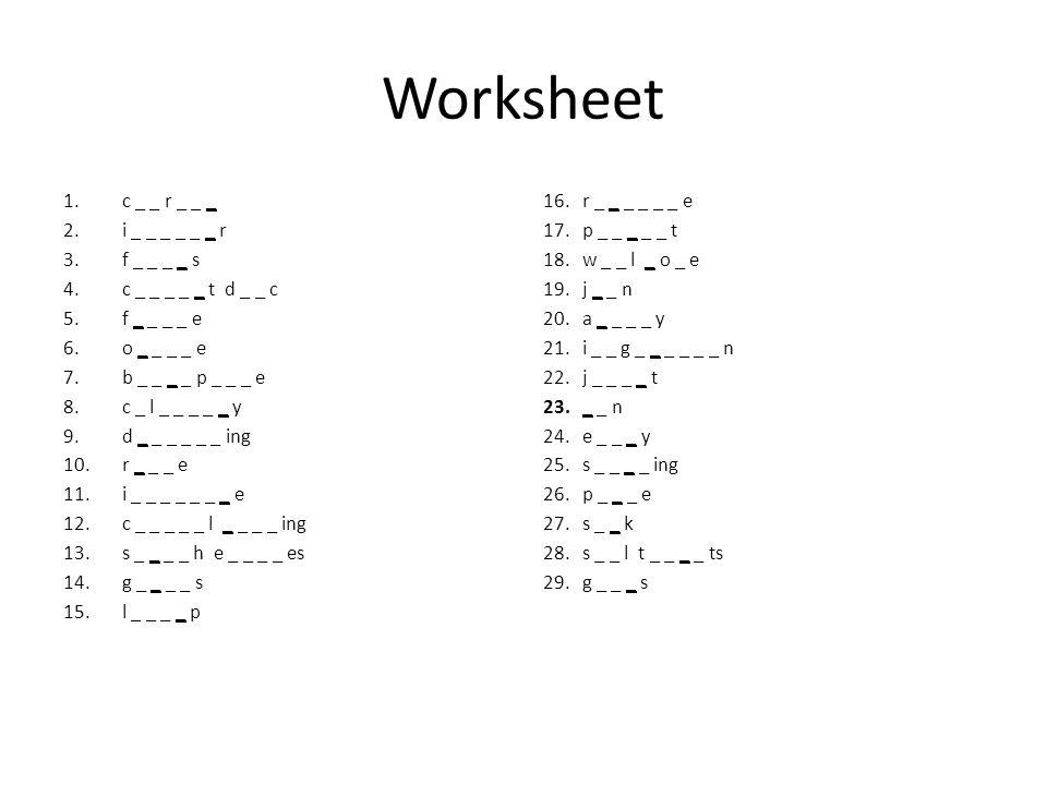 Worksheet 1.c _ _ r _ _ _ 2.i _ _ _ _ _ _ r 3.f _ _ _ _ s 4.c _ _ _ _ _ t d _ _ c 5.f _ _ _ _ e 6.o _ _ _ _ e 7.b _ _ _ _ p _ _ _ e 8.c _ l _ _ _ _ _ y 9.d _ _ _ _ _ _ ing 10.r _ _ _ e 11.i _ _ _ _ _ _ _ e 12.c _ _ _ _ _ l _ _ _ _ ing 13.s _ _ _ _ h e _ _ _ _ es 14.g _ _ _ _ s 15.l _ _ _ _ p 16.r _ _ _ _ _ _ e 17.p _ _ _ _ _ t 18.w _ _ l _ o _ e 19.j _ _ n 20.a _ _ _ _ y 21.i _ _ g _ _ _ _ _ _ n 22.j _ _ _ _ t 23._ _ n 24.e _ _ _ y 25.s _ _ _ _ ing 26.p _ _ _ e 27.s _ _ k 28.s _ _ l t _ _ _ _ ts 29.g _ _ _ s