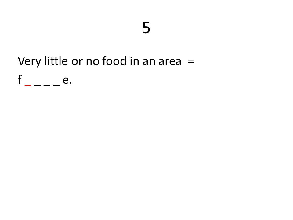 5 Very little or no food in an area = f _ _ _ _ e.