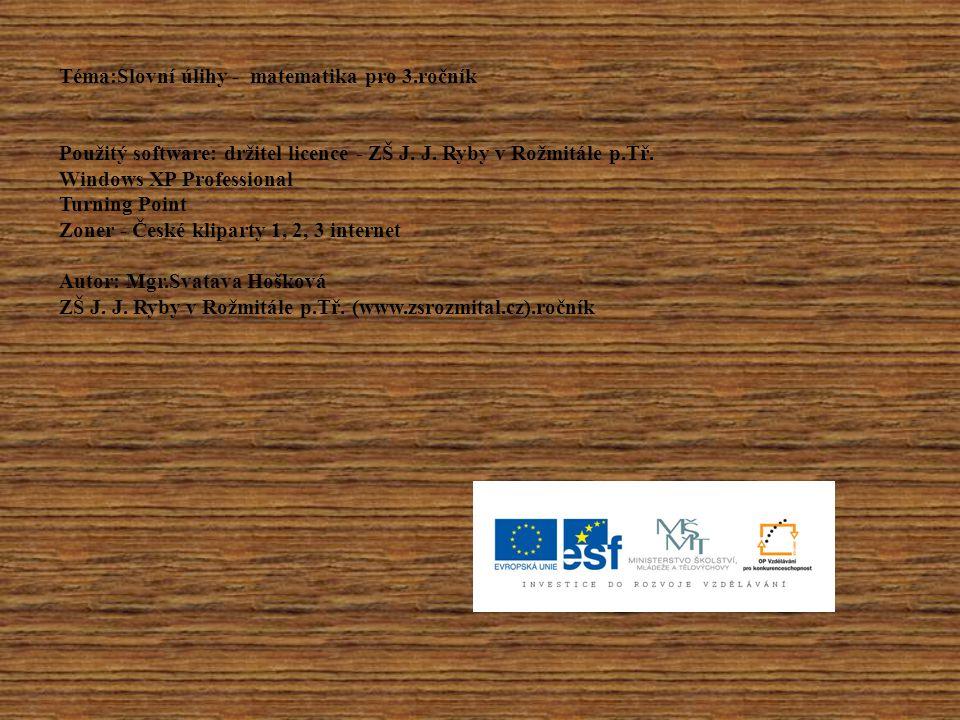 Téma:Slovní úlihy - matematika pro 3.ročník Použitý software: držitel licence - ZŠ J.