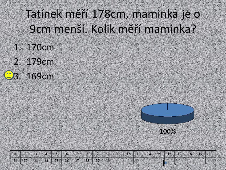 Tatínek měří 178cm, maminka je o 9cm menší. Kolik měří maminka.