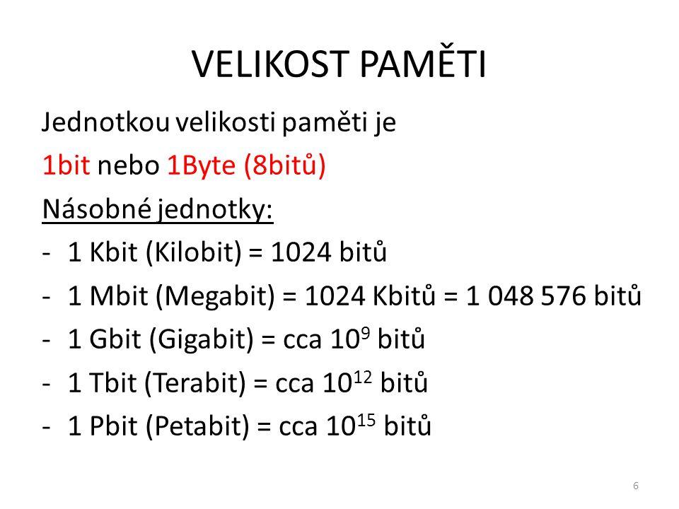 6 VELIKOST PAMĚTI Jednotkou velikosti paměti je 1bit nebo 1Byte (8bitů) Násobné jednotky: -1 Kbit (Kilobit) = 1024 bitů -1 Mbit (Megabit) = 1024 Kbitů