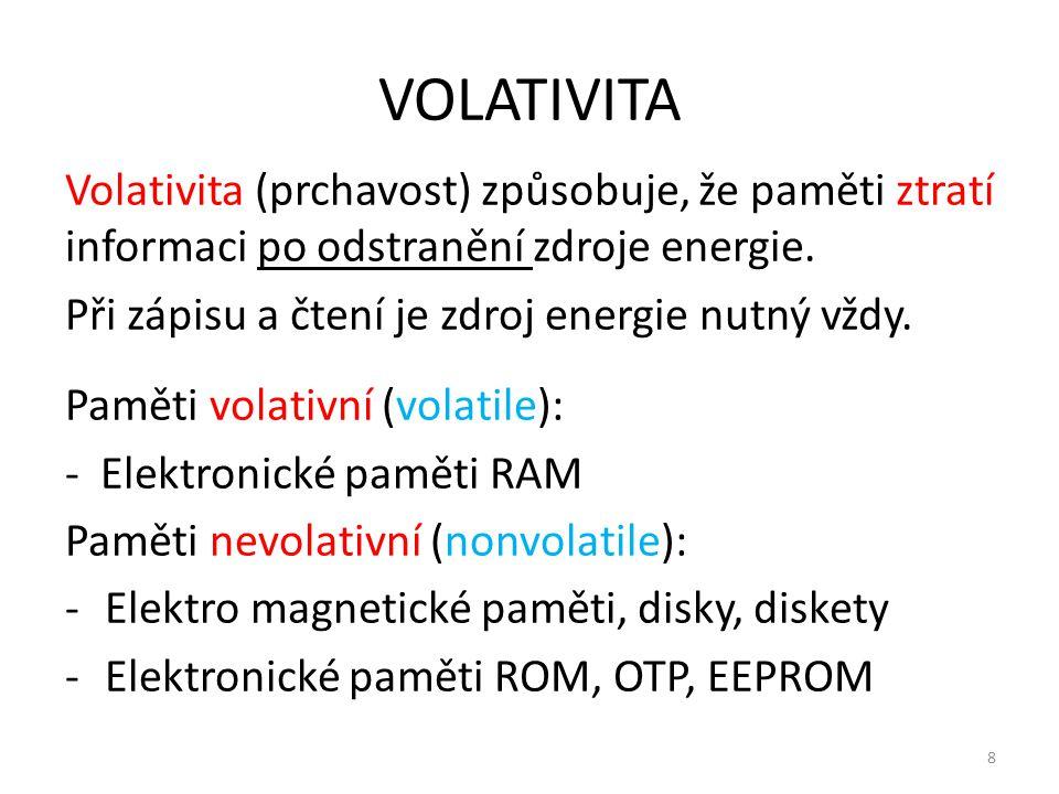 8 VOLATIVITA Volativita (prchavost) způsobuje, že paměti ztratí informaci po odstranění zdroje energie. Při zápisu a čtení je zdroj energie nutný vždy