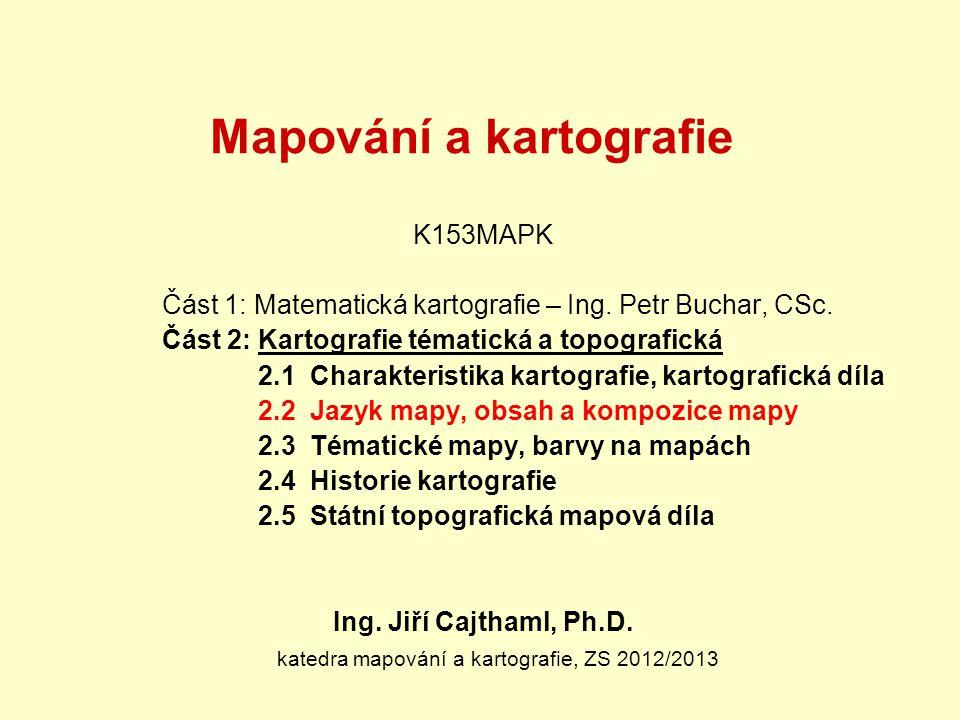 Mapování a kartografie K153MAPK Část 1: Matematická kartografie – Ing. Petr Buchar, CSc. Část 2: Kartografie tématická a topografická 2.1 Charakterist
