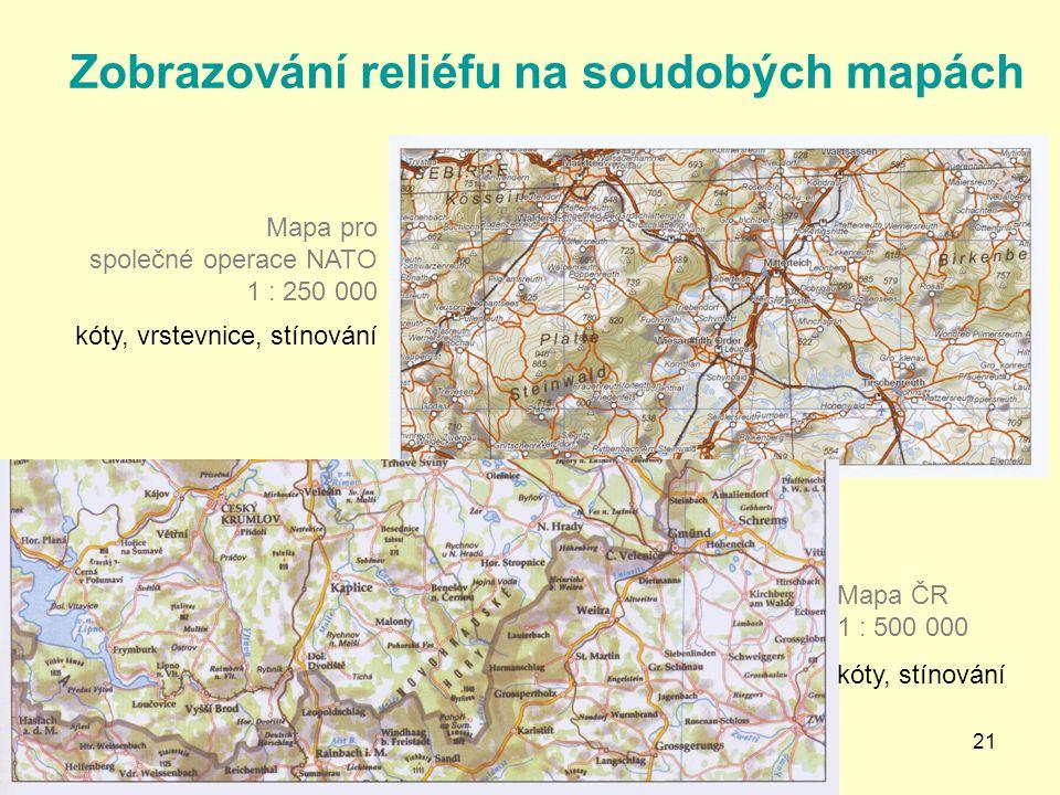 21 Zobrazování reliéfu na soudobých mapách Mapa pro společné operace NATO 1 : 250 000 kóty, vrstevnice, stínování Mapa ČR 1 : 500 000 kóty, stínování