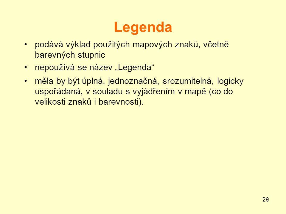 """29 Legenda podává výklad použitých mapových znaků, včetně barevných stupnic nepoužívá se název """"Legenda"""" měla by být úplná, jednoznačná, srozumitelná,"""