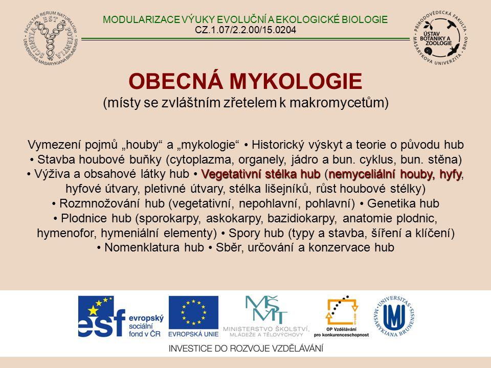 """OBECNÁ MYKOLOGIE (místy se zvláštním zřetelem k makromycetům) Vymezení pojmů """"houby a """"mykologie Historický výskyt a teorie o původu hub Stavba houbové buňky (cytoplazma, organely, jádro a bun."""