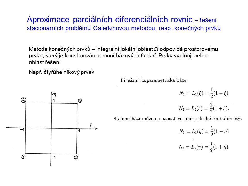 Aproximace parciálních diferenciálních rovnic – řešení stacionárních problémů Galerkinovou metodou, resp.