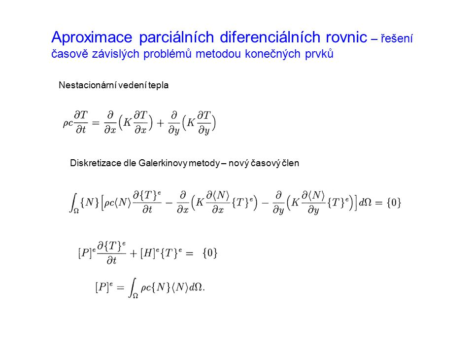 Aproximace parciálních diferenciálních rovnic – řešení časově závislých problémů metodou konečných prvků Nestacionární vedení tepla Diskretizace dle G