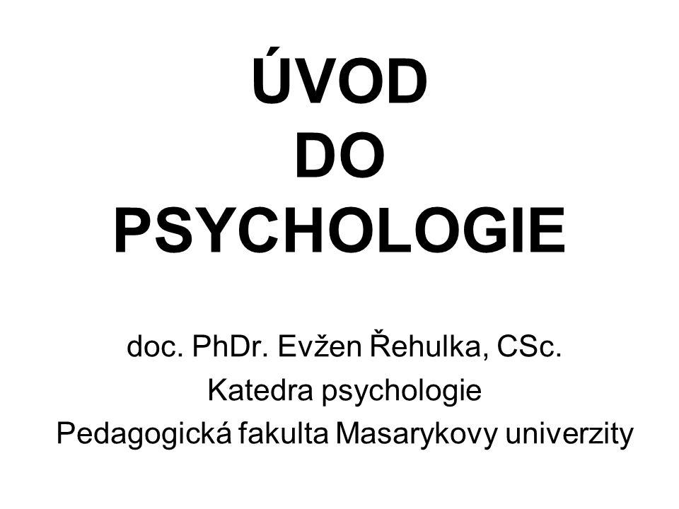 ÚVOD DO PSYCHOLOGIE doc. PhDr. Evžen Řehulka, CSc. Katedra psychologie Pedagogická fakulta Masarykovy univerzity