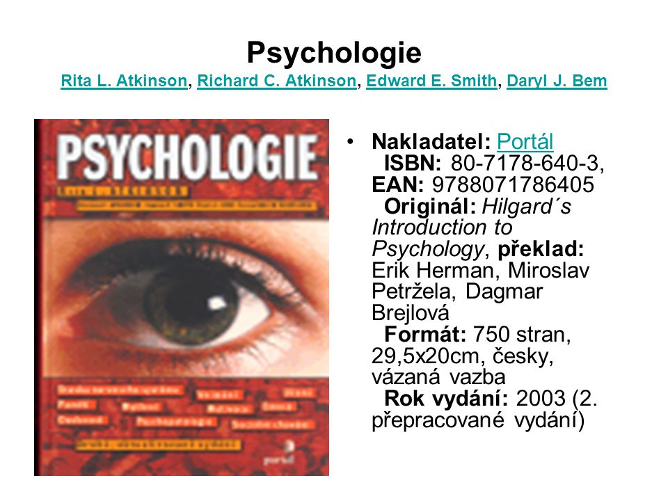 Psychologie Rita L. Atkinson, Richard C. Atkinson, Edward E. Smith, Daryl J. Bem Rita L. AtkinsonRichard C. AtkinsonEdward E. SmithDaryl J. Bem Naklad