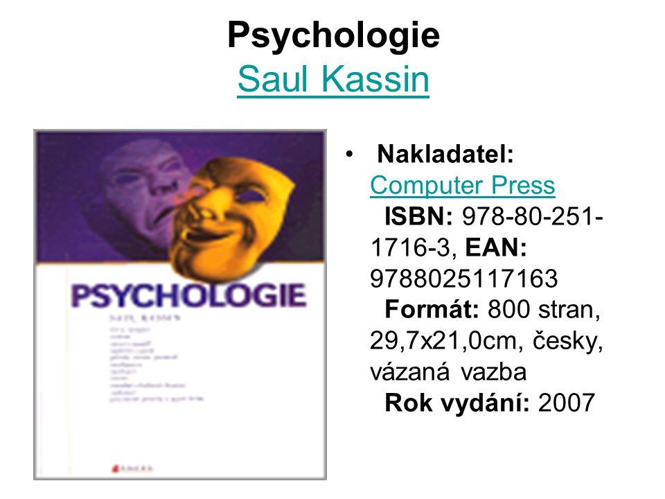 Psychologie Saul Kassin Saul Kassin Nakladatel: Computer Press ISBN: 978-80-251- 1716-3, EAN: 9788025117163 Formát: 800 stran, 29,7x21,0cm, česky, vázaná vazba Rok vydání: 2007 Computer Press