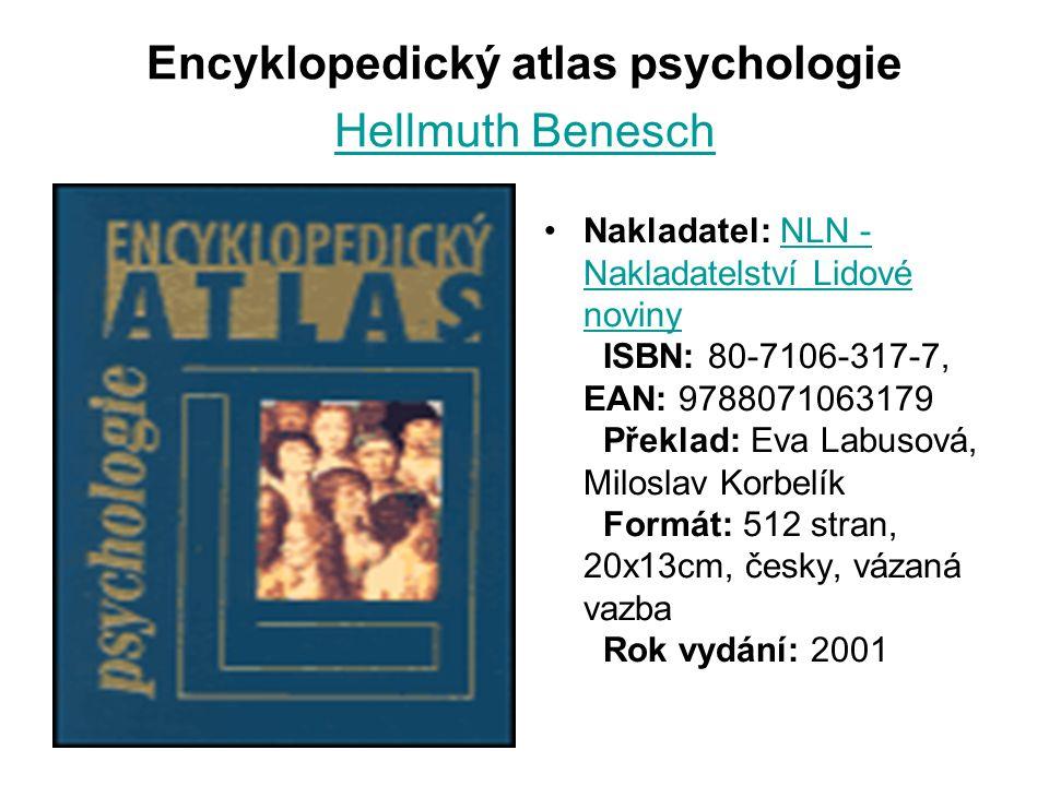 Encyklopedický atlas psychologie Hellmuth Benesch Hellmuth Benesch Nakladatel: NLN - Nakladatelství Lidové noviny ISBN: 80-7106-317-7, EAN: 9788071063179 Překlad: Eva Labusová, Miloslav Korbelík Formát: 512 stran, 20x13cm, česky, vázaná vazba Rok vydání: 2001NLN - Nakladatelství Lidové noviny
