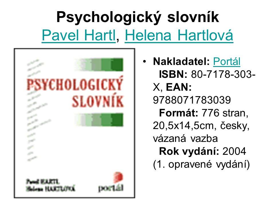 Psychologický slovník Pavel Hartl, Helena Hartlová Pavel HartlHelena Hartlová Nakladatel: Portál ISBN: 80-7178-303- X, EAN: 9788071783039 Formát: 776 stran, 20,5x14,5cm, česky, vázaná vazba Rok vydání: 2004 (1.