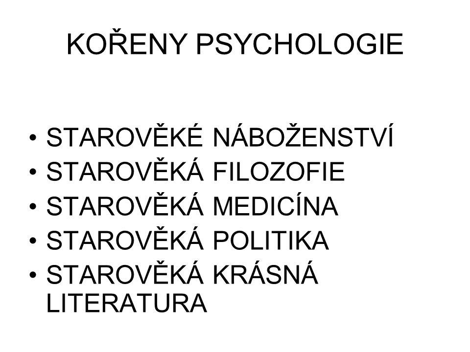 KOŘENY PSYCHOLOGIE STAROVĚKÉ NÁBOŽENSTVÍ STAROVĚKÁ FILOZOFIE STAROVĚKÁ MEDICÍNA STAROVĚKÁ POLITIKA STAROVĚKÁ KRÁSNÁ LITERATURA
