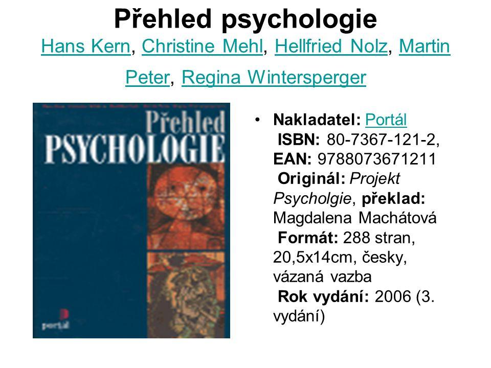 Přehled psychologie Hans Kern, Christine Mehl, Hellfried Nolz, Martin Peter, Regina Wintersperger Hans KernChristine MehlHellfried NolzMartin PeterRegina Wintersperger Nakladatel: Portál ISBN: 80-7367-121-2, EAN: 9788073671211 Originál: Projekt Psycholgie, překlad: Magdalena Machátová Formát: 288 stran, 20,5x14cm, česky, vázaná vazba Rok vydání: 2006 (3.