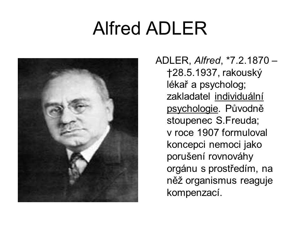 Alfred ADLER ADLER, Alfred, *7.2.1870 – †28.5.1937, rakouský lékař a psycholog; zakladatel individuální psychologie. Původně stoupenec S.Freuda; v roc